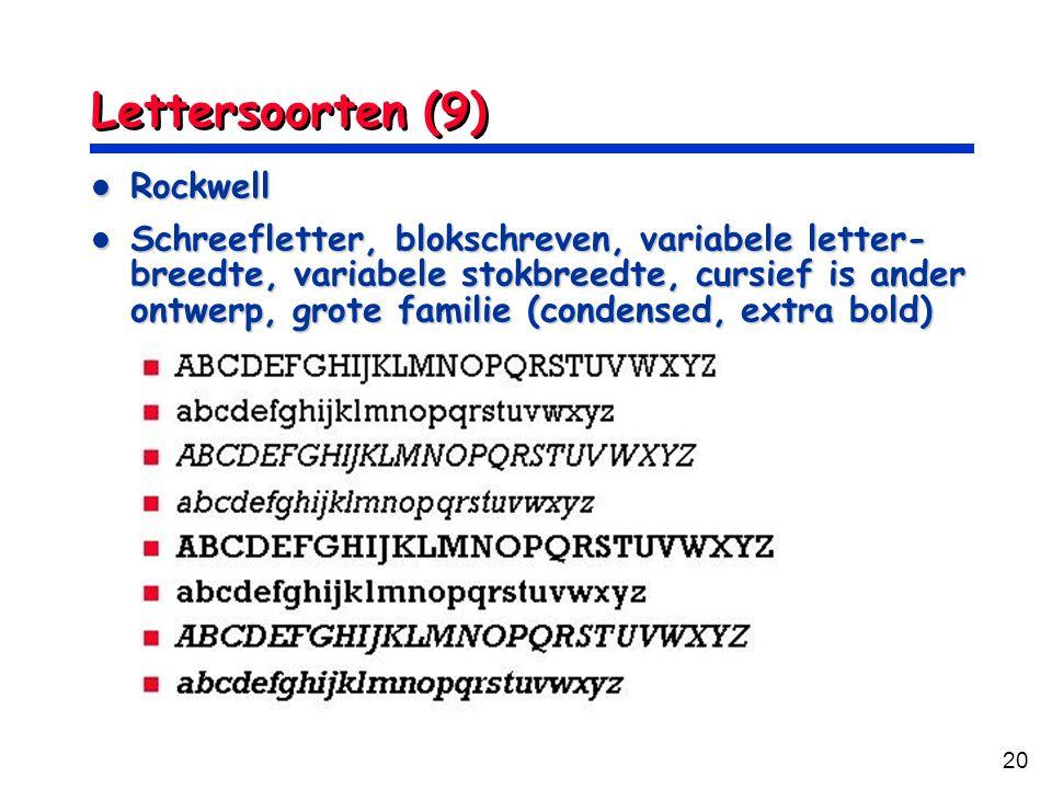 20 Lettersoorten (9) Rockwell Rockwell Schreefletter, blokschreven, variabele letter- breedte, variabele stokbreedte, cursief is ander ontwerp, grote familie (condensed, extra bold) Schreefletter, blokschreven, variabele letter- breedte, variabele stokbreedte, cursief is ander ontwerp, grote familie (condensed, extra bold)