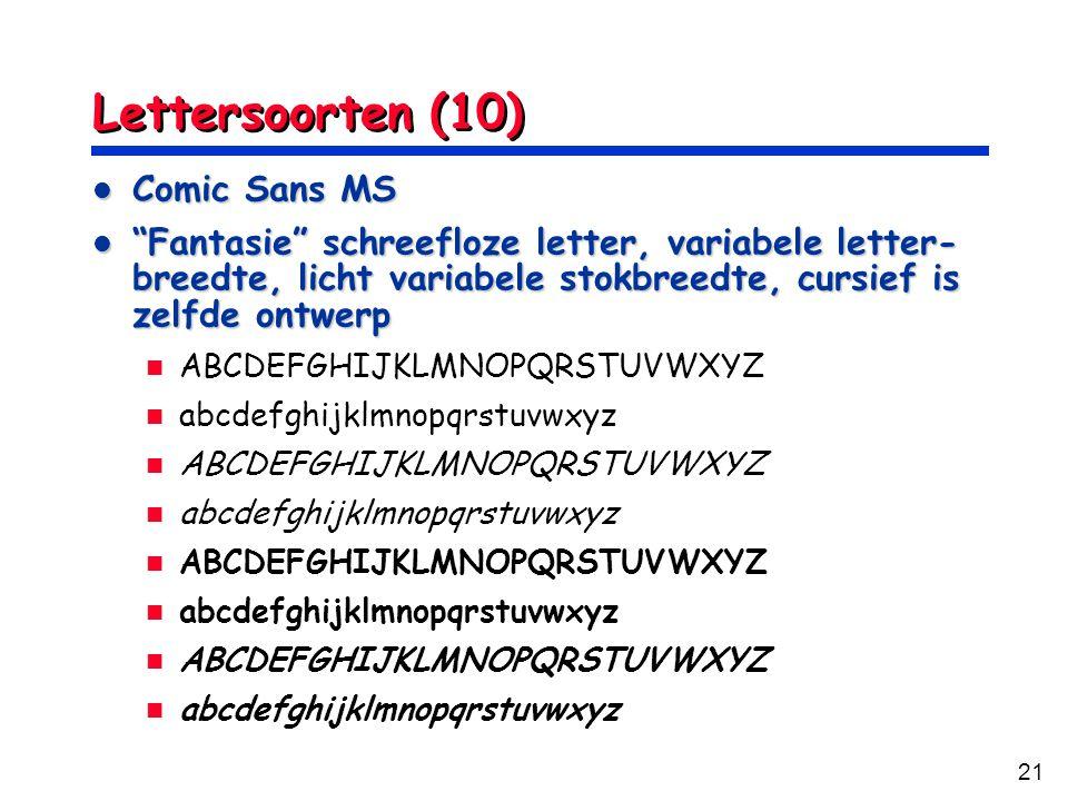 21 Lettersoorten (10) Comic Sans MS Comic Sans MS Fantasie schreefloze letter, variabele letter- breedte, licht variabele stokbreedte, cursief is zelfde ontwerp Fantasie schreefloze letter, variabele letter- breedte, licht variabele stokbreedte, cursief is zelfde ontwerp ABCDEFGHIJKLMNOPQRSTUVWXYZ abcdefghijklmnopqrstuvwxyz ABCDEFGHIJKLMNOPQRSTUVWXYZ abcdefghijklmnopqrstuvwxyz ABCDEFGHIJKLMNOPQRSTUVWXYZ abcdefghijklmnopqrstuvwxyz ABCDEFGHIJKLMNOPQRSTUVWXYZ abcdefghijklmnopqrstuvwxyz