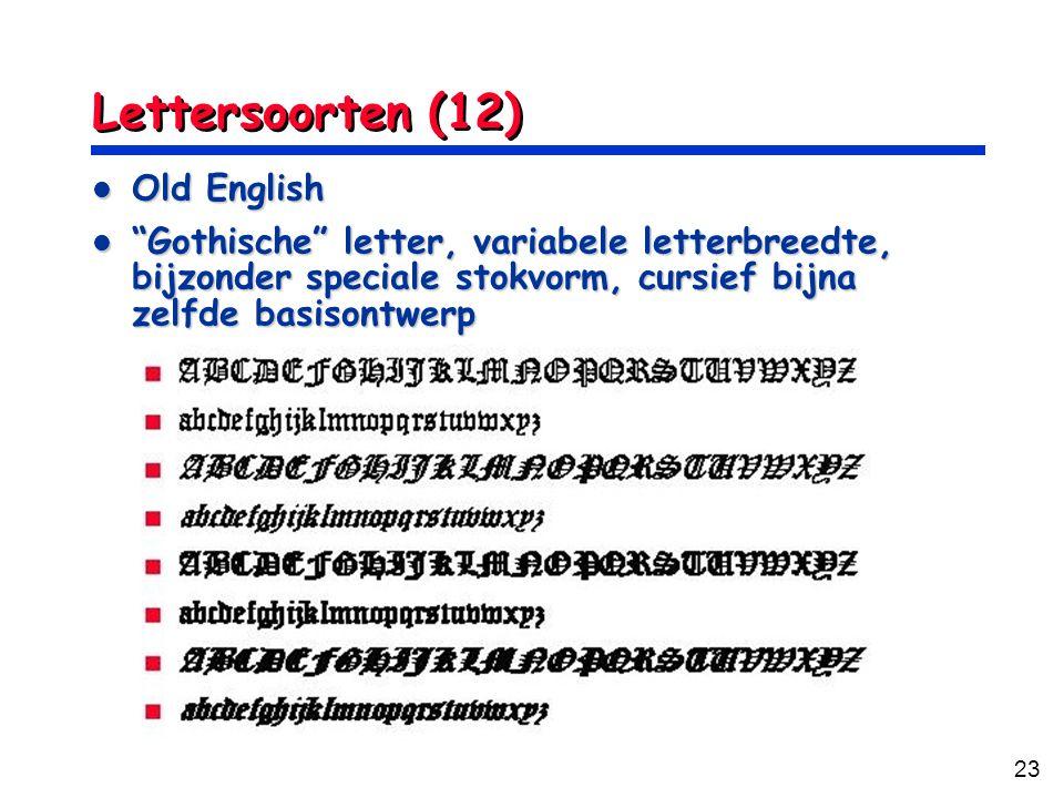 23 Lettersoorten (12) Old English Old English Gothische letter, variabele letterbreedte, bijzonder speciale stokvorm, cursief bijna zelfde basisontwerp Gothische letter, variabele letterbreedte, bijzonder speciale stokvorm, cursief bijna zelfde basisontwerp