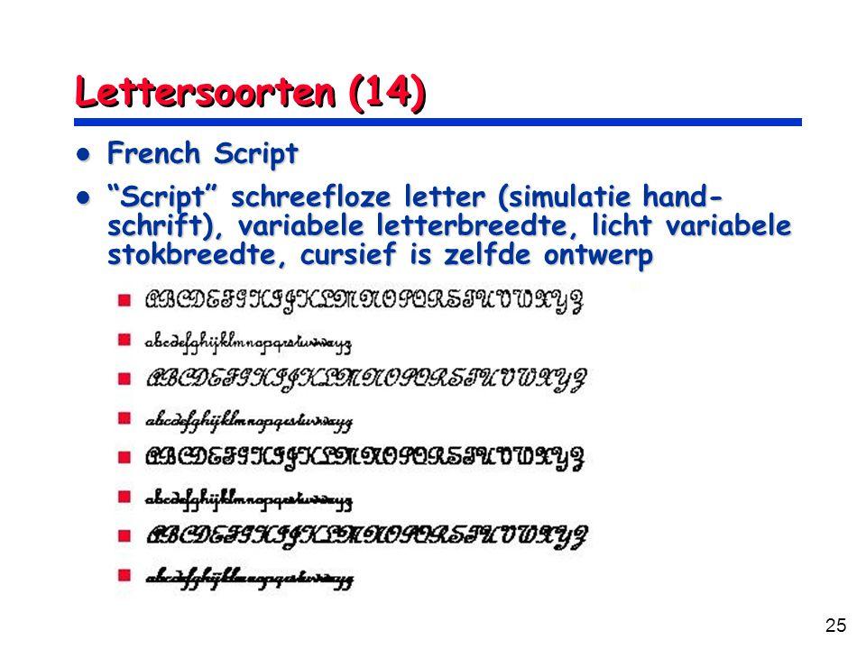 25 Lettersoorten (14) French Script French Script Script schreefloze letter (simulatie hand- schrift), variabele letterbreedte, licht variabele stokbreedte, cursief is zelfde ontwerp Script schreefloze letter (simulatie hand- schrift), variabele letterbreedte, licht variabele stokbreedte, cursief is zelfde ontwerp