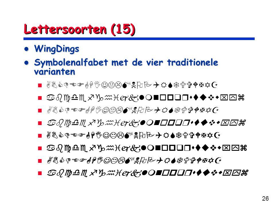 26 Lettersoorten (15) WingDings WingDings Symbolenalfabet met de vier traditionele varianten Symbolenalfabet met de vier traditionele varianten        