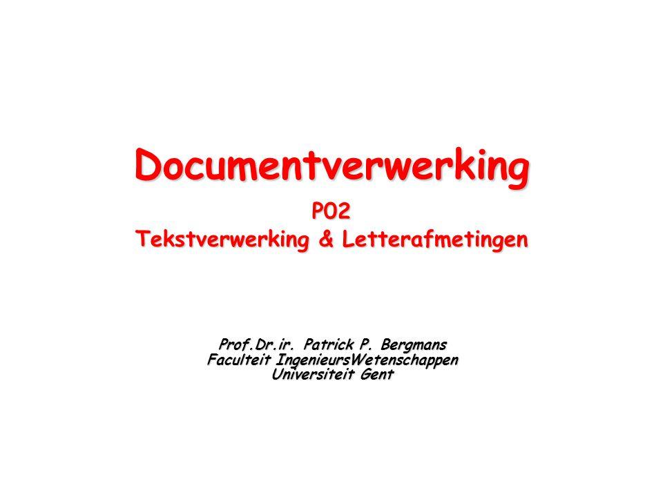 DocumentverwerkingP02 Tekstverwerking & Letterafmetingen Prof.Dr.ir. Patrick P. Bergmans Faculteit IngenieursWetenschappen Universiteit Gent