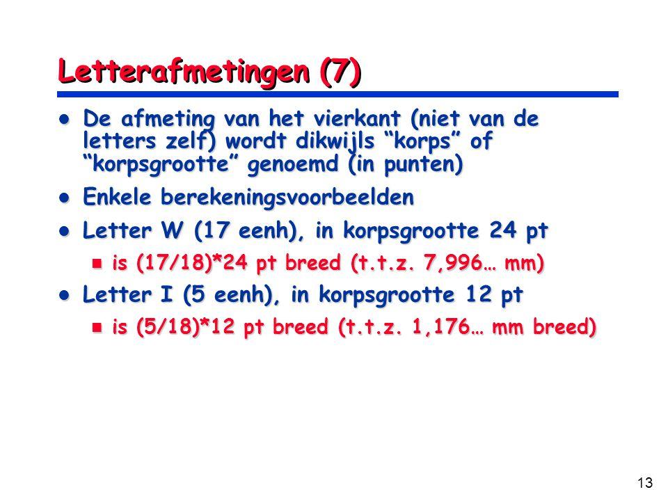 """13 Letterafmetingen (7) De afmeting van het vierkant (niet van de letters zelf) wordt dikwijls """"korps"""" of """"korpsgrootte"""" genoemd (in punten) De afmeti"""