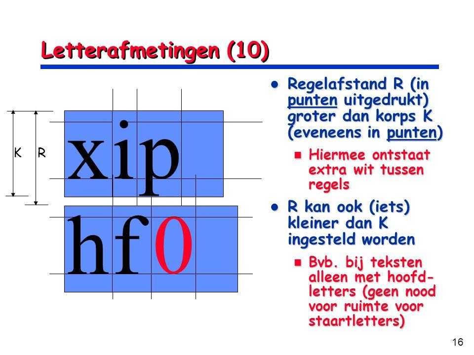 16 Letterafmetingen (10) xi p hf 0 Regelafstand R (in punten uitgedrukt) groter dan korps K (eveneens in punten) Regelafstand R (in punten uitgedrukt)