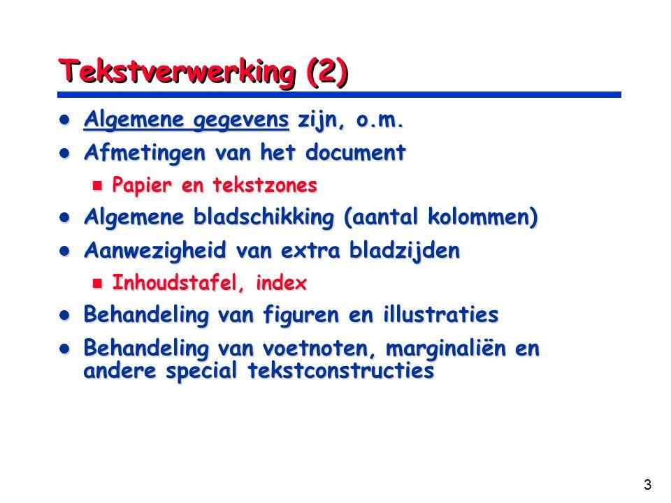 3 Tekstverwerking (2) Algemene gegevens zijn, o.m. Algemene gegevens zijn, o.m. Afmetingen van het document Afmetingen van het document Papier en teks