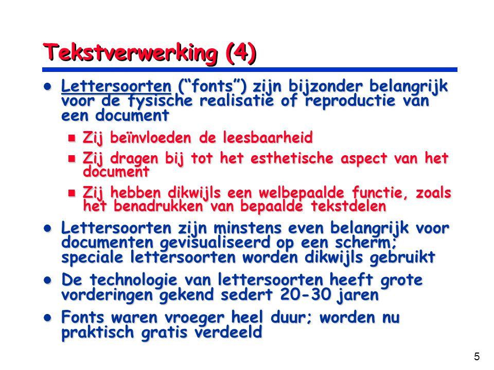 """5 Tekstverwerking (4) Lettersoorten (""""fonts"""") zijn bijzonder belangrijk voor de fysische realisatie of reproductie van een document Lettersoorten (""""fo"""