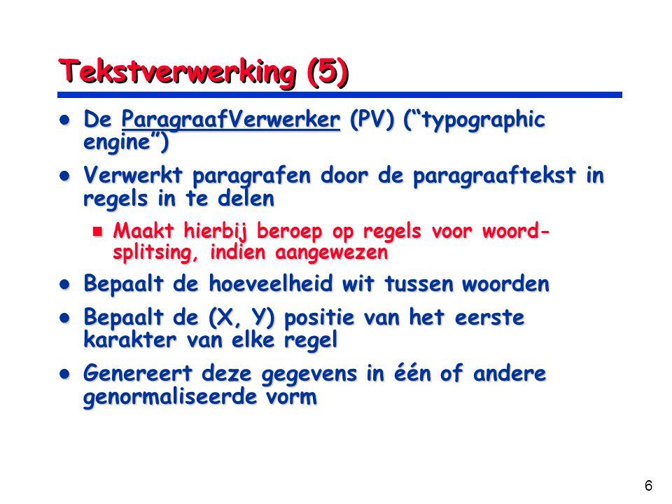 "6 Tekstverwerking (5) De ParagraafVerwerker (PV) (""typographic engine"") De ParagraafVerwerker (PV) (""typographic engine"") Verwerkt paragrafen door de"
