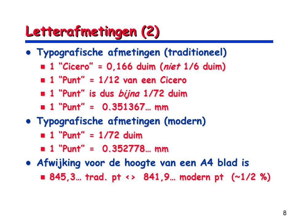 """8 Letterafmetingen (2) Typografische afmetingen (traditioneel) Typografische afmetingen (traditioneel) 1 """"Cicero"""" = 0,166 duim (niet 1/6 duim) 1 """"Cice"""