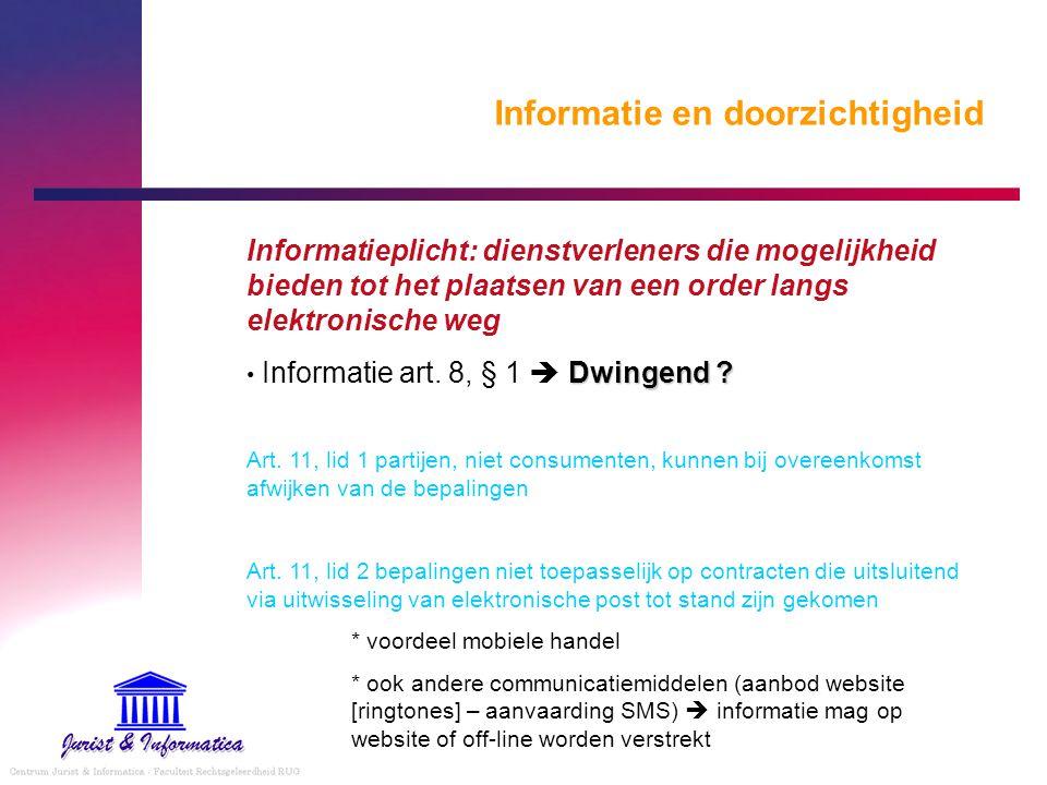 Informatie en doorzichtigheid Informatieplicht: dienstverleners die mogelijkheid bieden tot het plaatsen van een order langs elektronische weg Dwingen