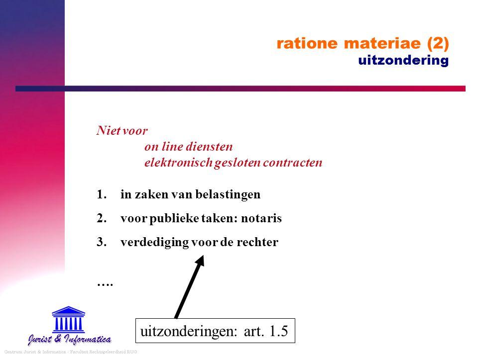 ratione materiae (2) uitzondering Niet voor on line diensten elektronisch gesloten contracten uitzonderingen: art. 1.5 1.in zaken van belastingen 2.vo