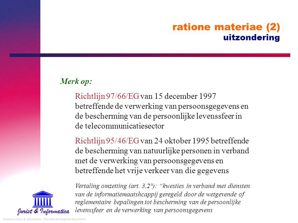 ratione materiae (2) uitzondering Merk op: Richtlijn 97/66/EG van 15 december 1997 betreffende de verwerking van persoonsgegevens en de bescherming va