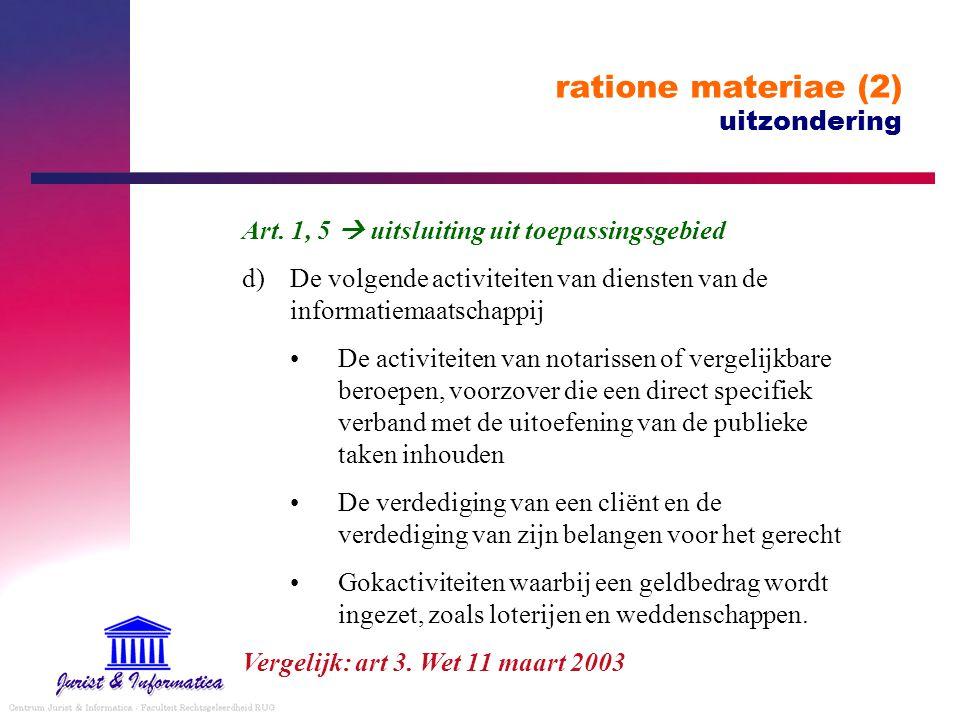 ratione materiae (2) uitzondering Art. 1, 5  uitsluiting uit toepassingsgebied d)De volgende activiteiten van diensten van de informatiemaatschappij