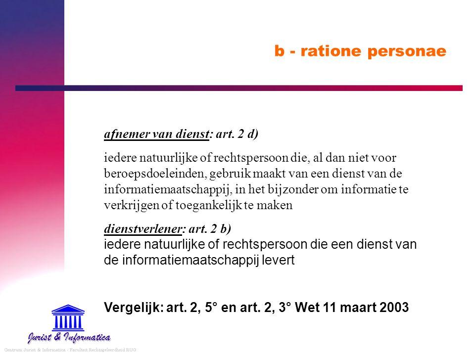 b - ratione personae afnemer van dienst: art. 2 d) iedere natuurlijke of rechtspersoon die, al dan niet voor beroepsdoeleinden, gebruik maakt van een