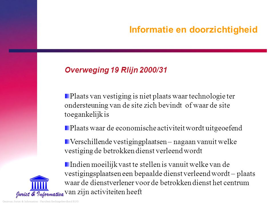 Informatie en doorzichtigheid Overweging 19 Rlijn 2000/31 Plaats van vestiging is niet plaats waar technologie ter ondersteuning van de site zich bevi
