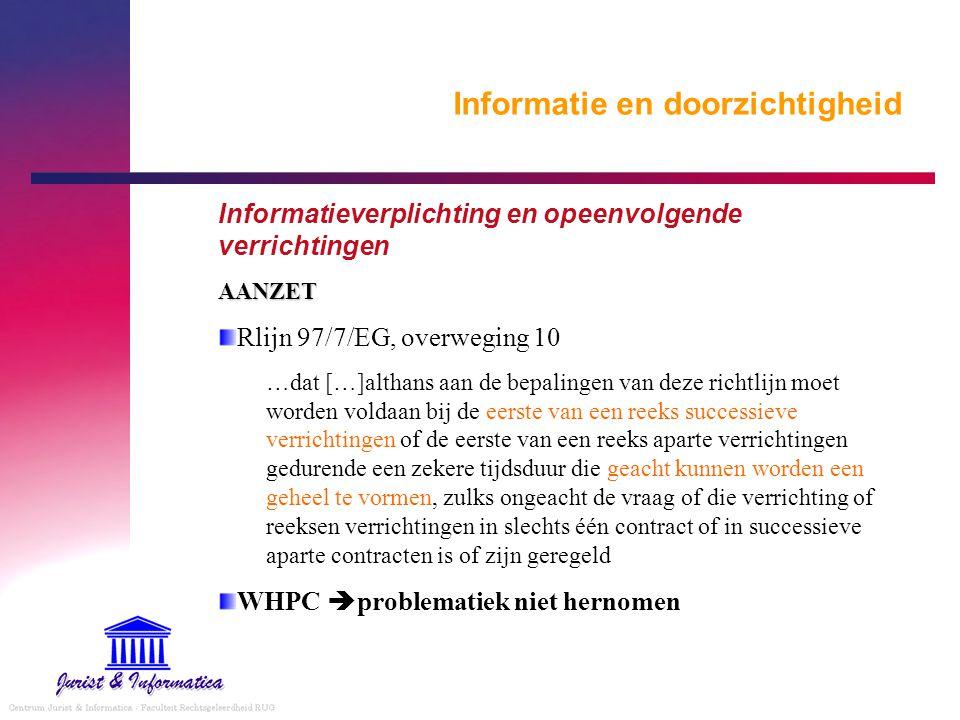 Informatie en doorzichtigheid Informatieverplichting en opeenvolgende verrichtingenAANZET Rlijn 97/7/EG, overweging 10 …dat […]althans aan de bepaling