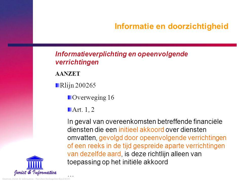 Informatie en doorzichtigheid Informatieverplichting en opeenvolgende verrichtingenAANZET Rlijn 200265 Overweging 16 Art. 1, 2 In geval van overeenkom