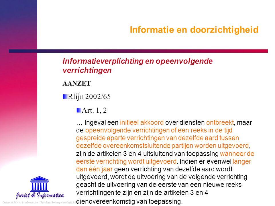 Informatie en doorzichtigheid Informatieverplichting en opeenvolgende verrichtingenAANZET Rlijn 2002/65 Art. 1, 2 … Ingeval een initieel akkoord over