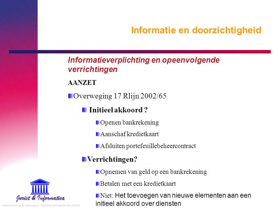 Informatie en doorzichtigheid Informatieverplichting en opeenvolgende verrichtingenAANZET Overweging 17 Rlijn 2002/65 Initieel akkoord ? Openen bankre
