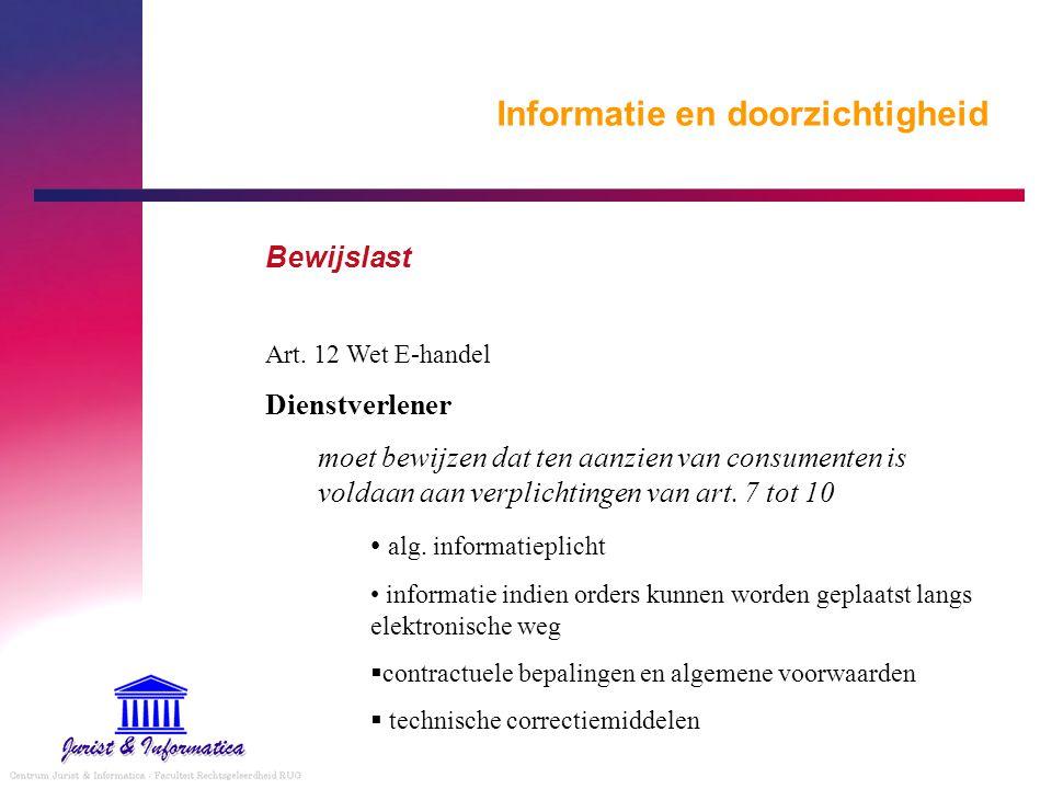 Informatie en doorzichtigheid Bewijslast Art. 12 Wet E-handel Dienstverlener moet bewijzen dat ten aanzien van consumenten is voldaan aan verplichting