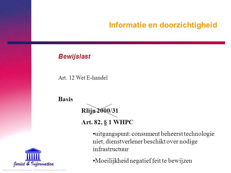 Informatie en doorzichtigheid Bewijslast Art. 12 Wet E-handel Basis Rlijn 2000/31 Art. 82, § 1 WHPC uitgangspunt: consument beheerst technologie niet,