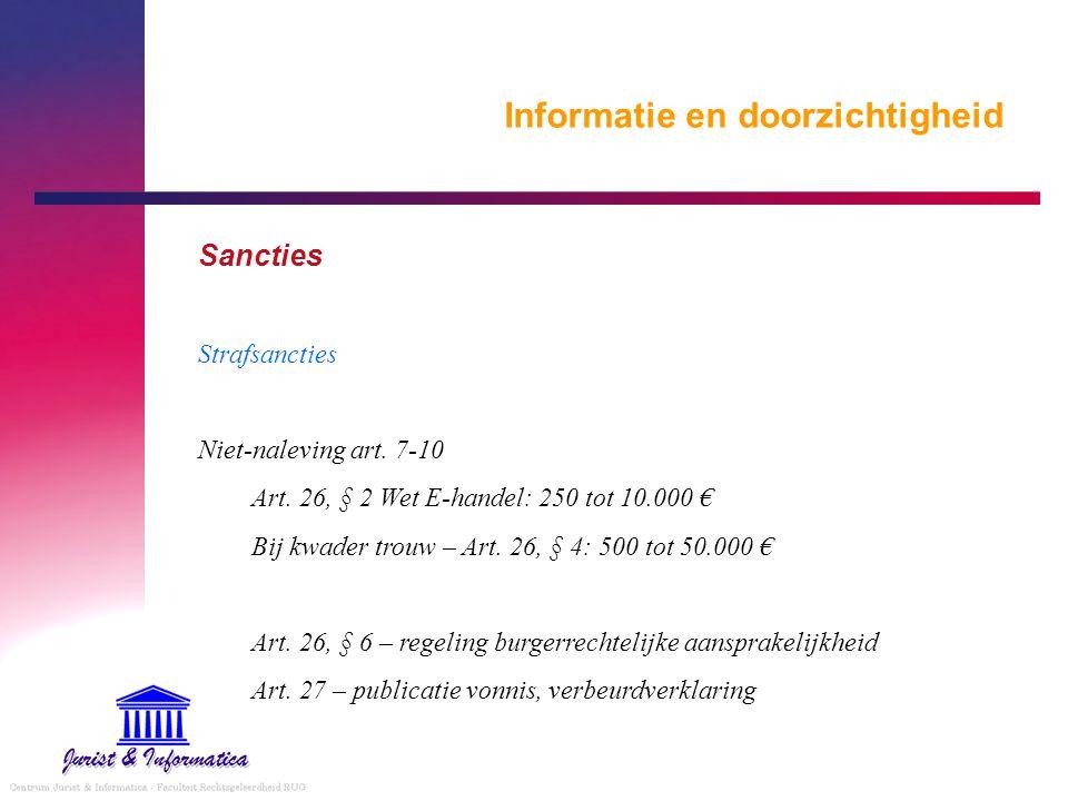 Informatie en doorzichtigheid Sancties Strafsancties Niet-naleving art. 7-10 Art. 26, § 2 Wet E-handel: 250 tot 10.000 € Bij kwader trouw – Art. 26, §