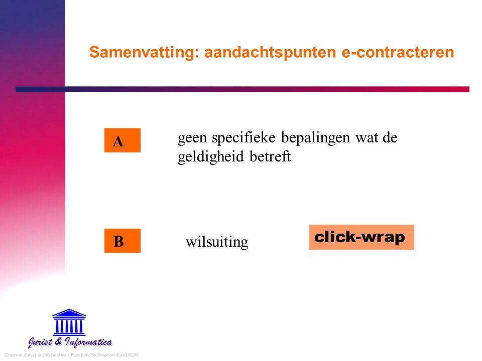 Samenvatting: aandachtspunten e-contracteren wilsuiting click-wrap geen specifieke bepalingen wat de geldigheid betreft B A