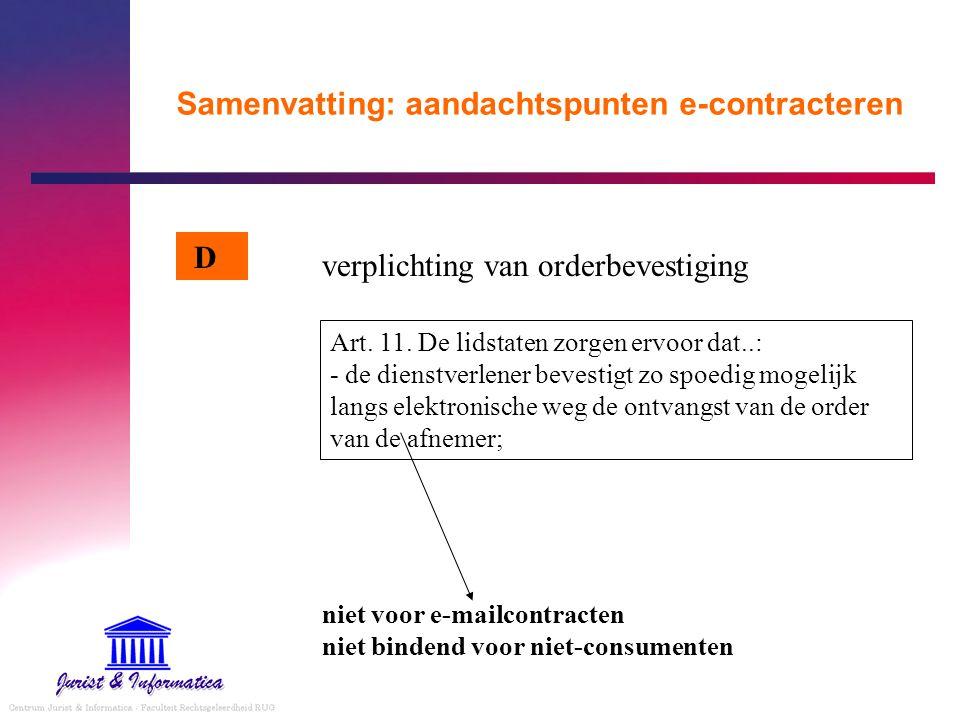 Samenvatting: aandachtspunten e-contracteren verplichting van orderbevestiging niet voor e-mailcontracten niet bindend voor niet-consumenten D Art. 11
