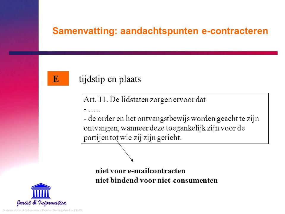 Samenvatting: aandachtspunten e-contracteren tijdstip en plaats Art. 11. De lidstaten zorgen ervoor dat - ….. - de order en het ontvangstbewijs worden