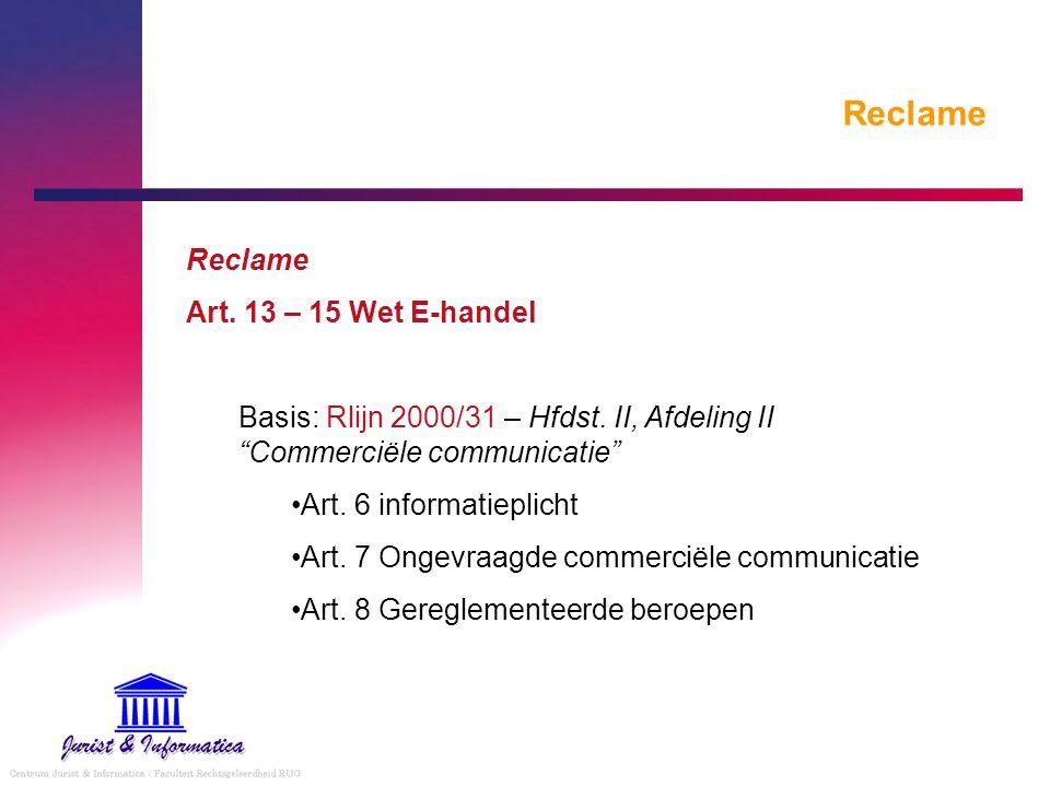 """Reclame Art. 13 – 15 Wet E-handel Basis: Rlijn 2000/31 – Hfdst. II, Afdeling II """"Commerciële communicatie"""" Art. 6 informatieplicht Art. 7 Ongevraagde"""