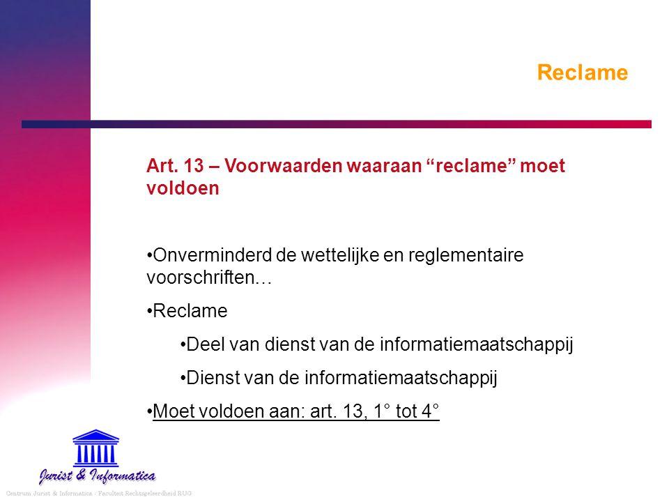 """Reclame Art. 13 – Voorwaarden waaraan """"reclame"""" moet voldoen Onverminderd de wettelijke en reglementaire voorschriften… Reclame Deel van dienst van de"""