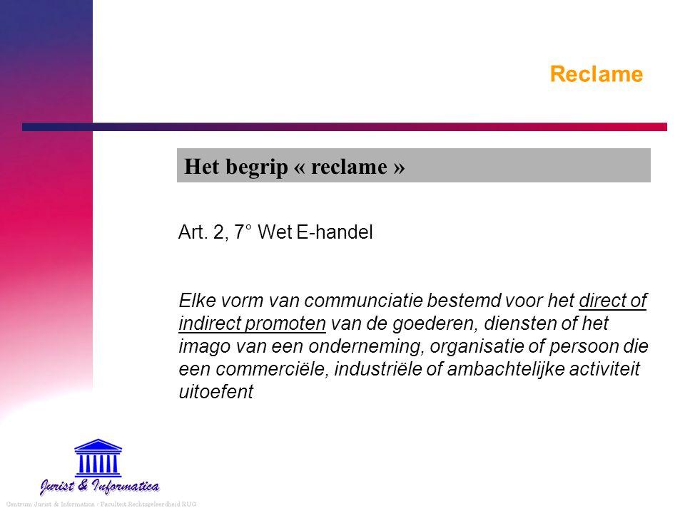 Reclame Art. 2, 7° Wet E-handel Elke vorm van communciatie bestemd voor het direct of indirect promoten van de goederen, diensten of het imago van een