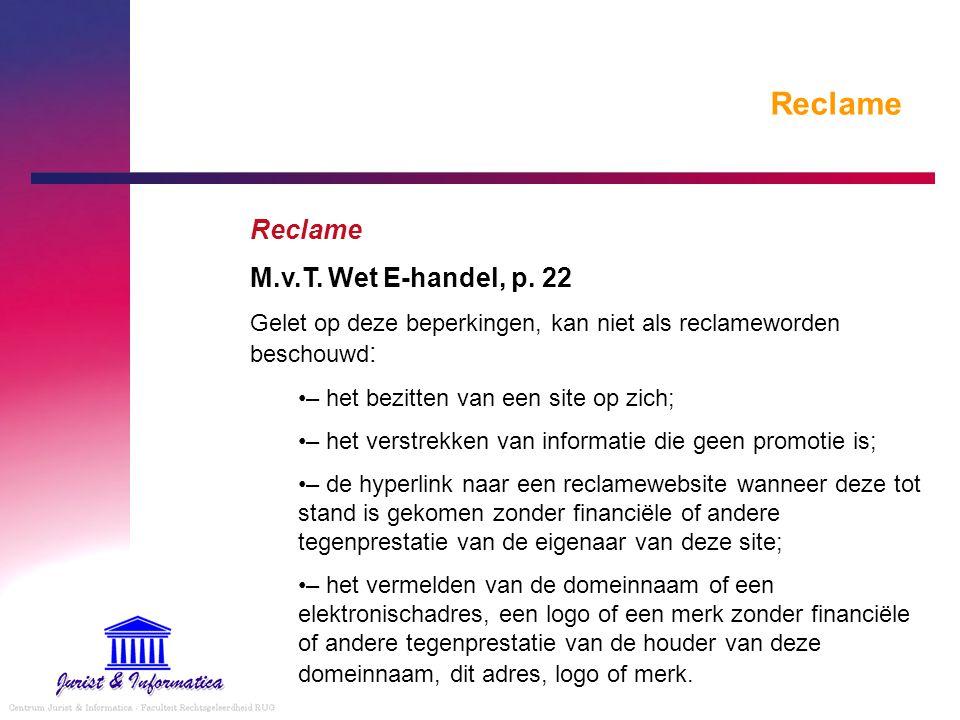 Reclame M.v.T. Wet E-handel, p. 22 Gelet op deze beperkingen, kan niet als reclameworden beschouwd : – het bezitten van een site op zich; – het verstr
