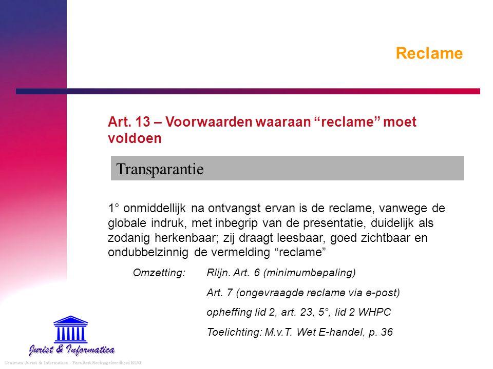 """Reclame Art. 13 – Voorwaarden waaraan """"reclame"""" moet voldoen 1° onmiddellijk na ontvangst ervan is de reclame, vanwege de globale indruk, met inbegrip"""