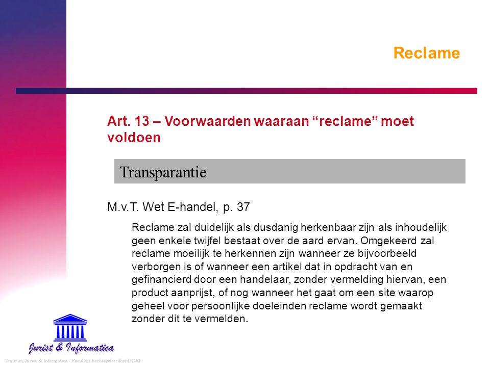 """Reclame Art. 13 – Voorwaarden waaraan """"reclame"""" moet voldoen M.v.T. Wet E-handel, p. 37 Reclame zal duidelijk als dusdanig herkenbaar zijn als inhoude"""