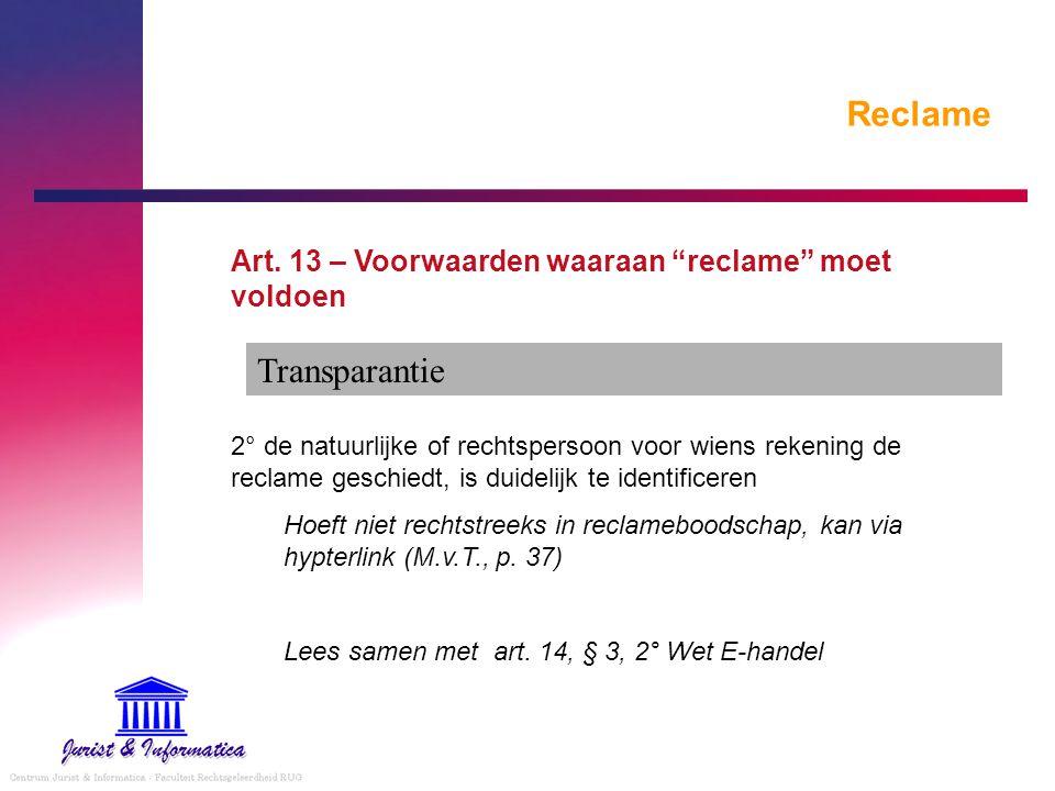 """Reclame Art. 13 – Voorwaarden waaraan """"reclame"""" moet voldoen 2° de natuurlijke of rechtspersoon voor wiens rekening de reclame geschiedt, is duidelijk"""
