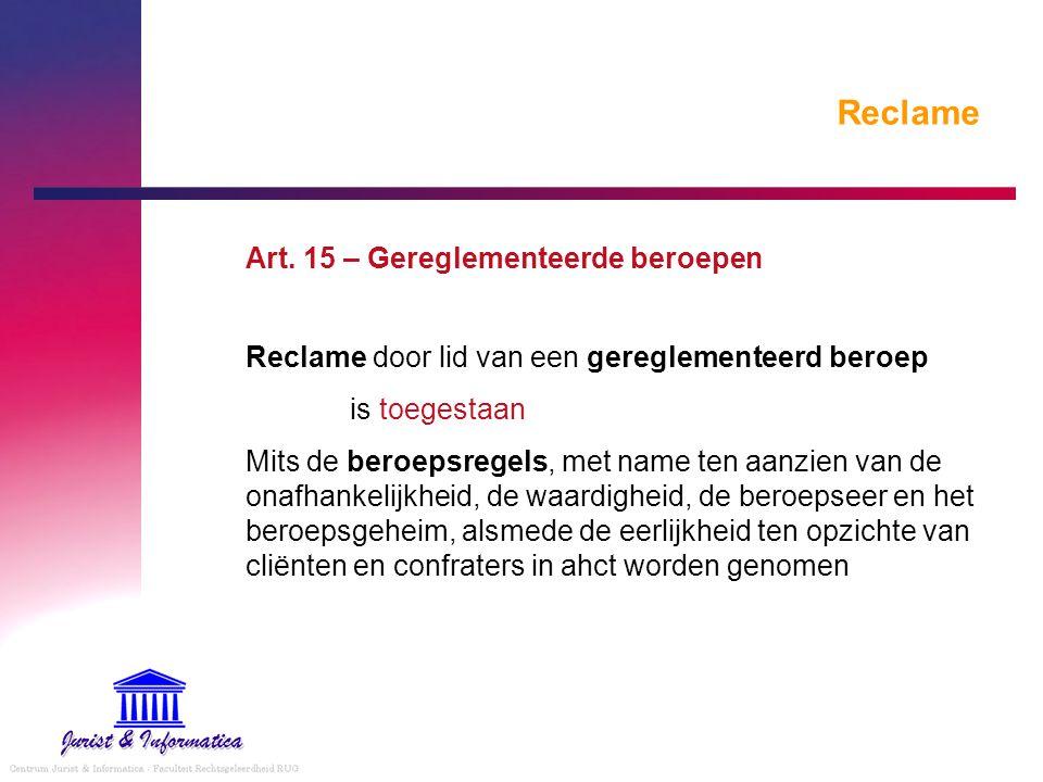 Reclame Art. 15 – Gereglementeerde beroepen Reclame door lid van een gereglementeerd beroep is toegestaan Mits de beroepsregels, met name ten aanzien