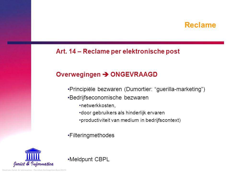 """Reclame Art. 14 – Reclame per elektronische post Overwegingen  ONGEVRAAGD Principiële bezwaren (Dumortier: """"guerilla-marketing"""") Bedrijfseconomische"""