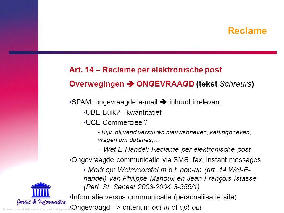 Reclame Art. 14 – Reclame per elektronische post Overwegingen  ONGEVRAAGD (tekst Schreurs) SPAM: ongevraagde e-mail  inhoud irrelevant UBE Bulk? - k