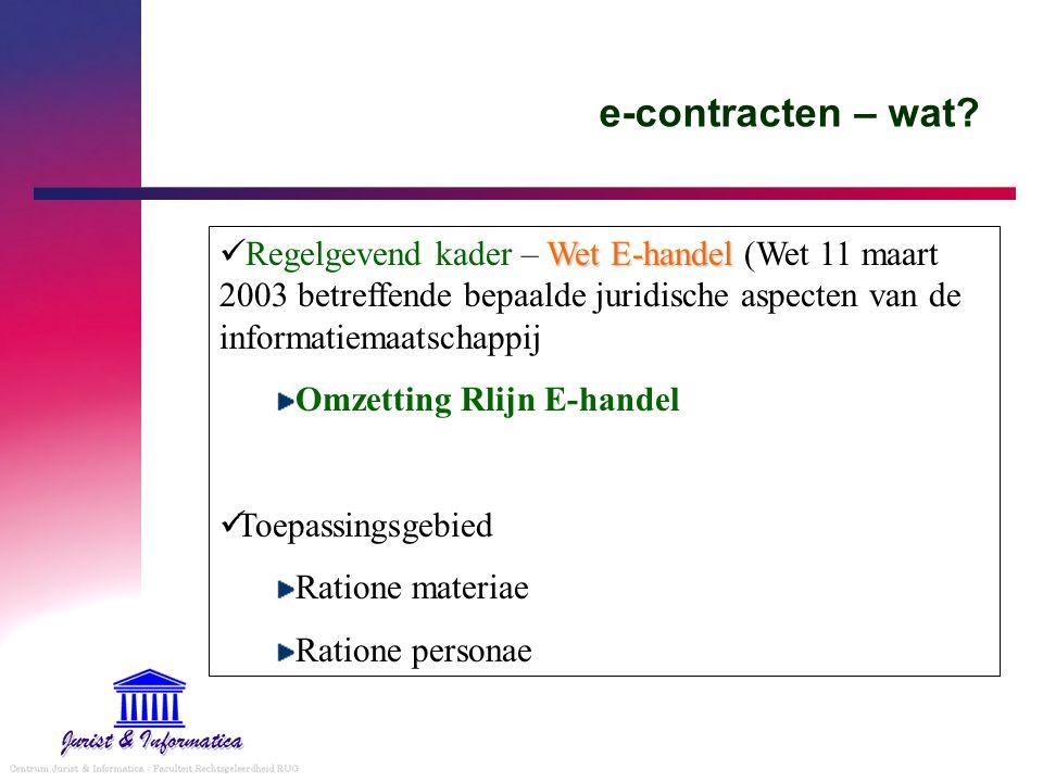 e-contracten – wat? Wet E-handel Regelgevend kader – Wet E-handel (Wet 11 maart 2003 betreffende bepaalde juridische aspecten van de informatiemaatsch