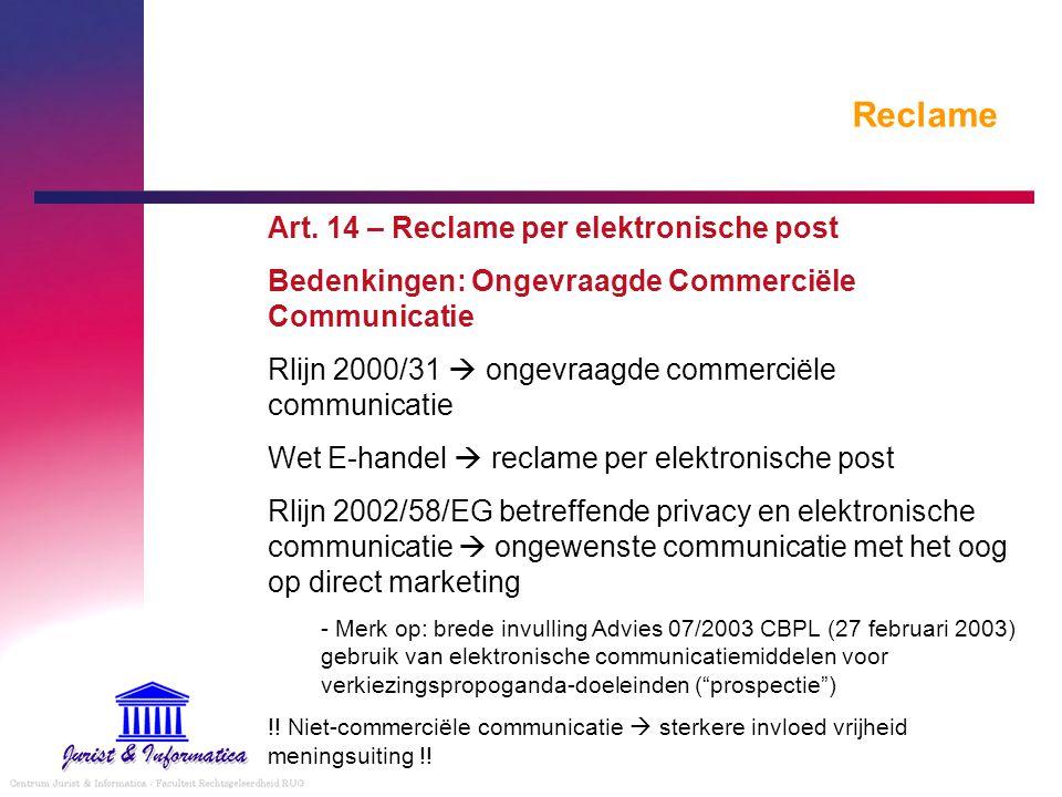 Reclame Art. 14 – Reclame per elektronische post Bedenkingen: Ongevraagde Commerciële Communicatie Rlijn 2000/31  ongevraagde commerciële communicati