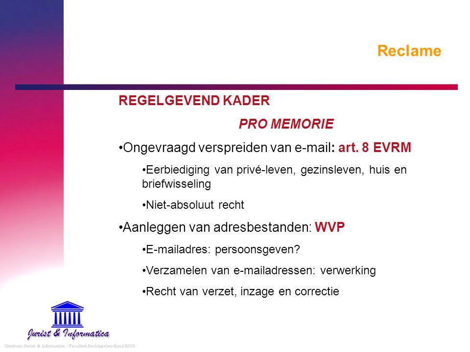 Reclame REGELGEVEND KADER PRO MEMORIE Ongevraagd verspreiden van e-mail: art. 8 EVRM Eerbiediging van privé-leven, gezinsleven, huis en briefwisseling