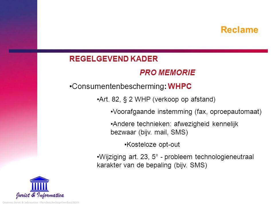 Reclame REGELGEVEND KADER PRO MEMORIE Consumentenbescherming: WHPC Art. 82, § 2 WHP (verkoop op afstand) Voorafgaande instemming (fax, oproepautomaat)