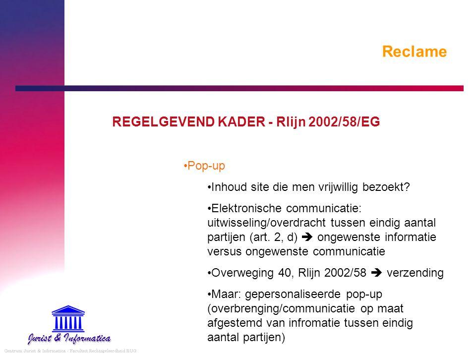 Reclame REGELGEVEND KADER - Rlijn 2002/58/EG Pop-up Inhoud site die men vrijwillig bezoekt? Elektronische communicatie: uitwisseling/overdracht tussen