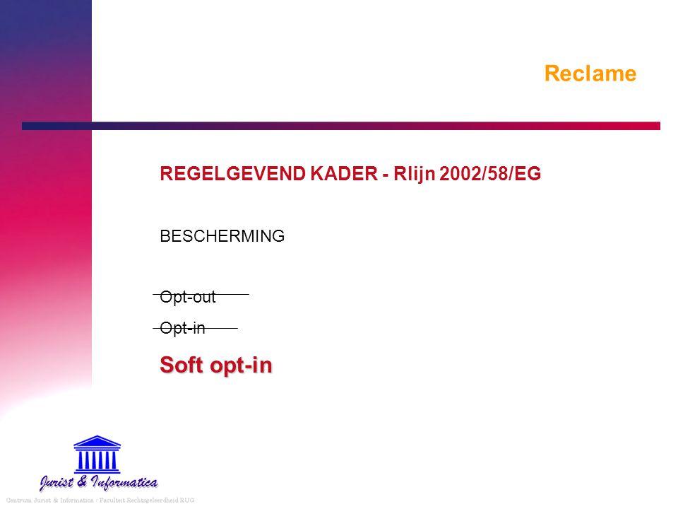 Reclame REGELGEVEND KADER - Rlijn 2002/58/EG BESCHERMING Opt-out Opt-in Soft opt-in