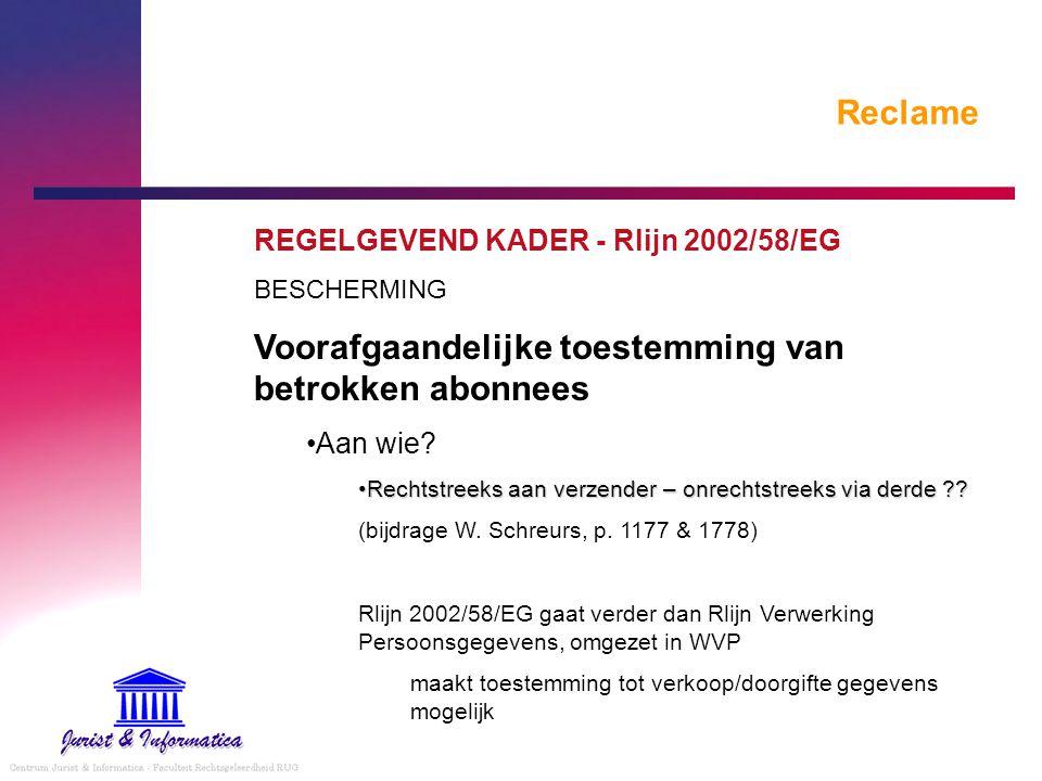 Reclame REGELGEVEND KADER - Rlijn 2002/58/EG BESCHERMING Voorafgaandelijke toestemming van betrokken abonnees Aan wie? Rechtstreeks aan verzender – on