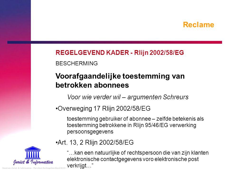 Reclame REGELGEVEND KADER - Rlijn 2002/58/EG BESCHERMING Voorafgaandelijke toestemming van betrokken abonnees Voor wie verder wil – argumenten Schreur