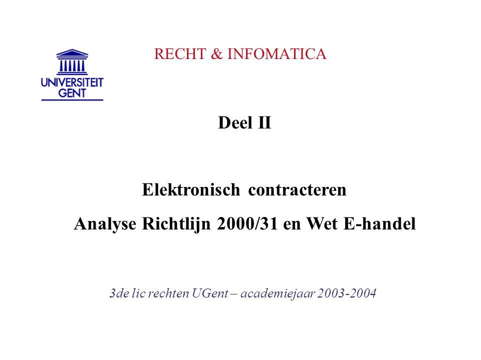 RECHT & INFOMATICA 3de lic rechten UGent – academiejaar 2003-2004 Deel II Elektronisch contracteren Analyse Richtlijn 2000/31 en Wet E-handel
