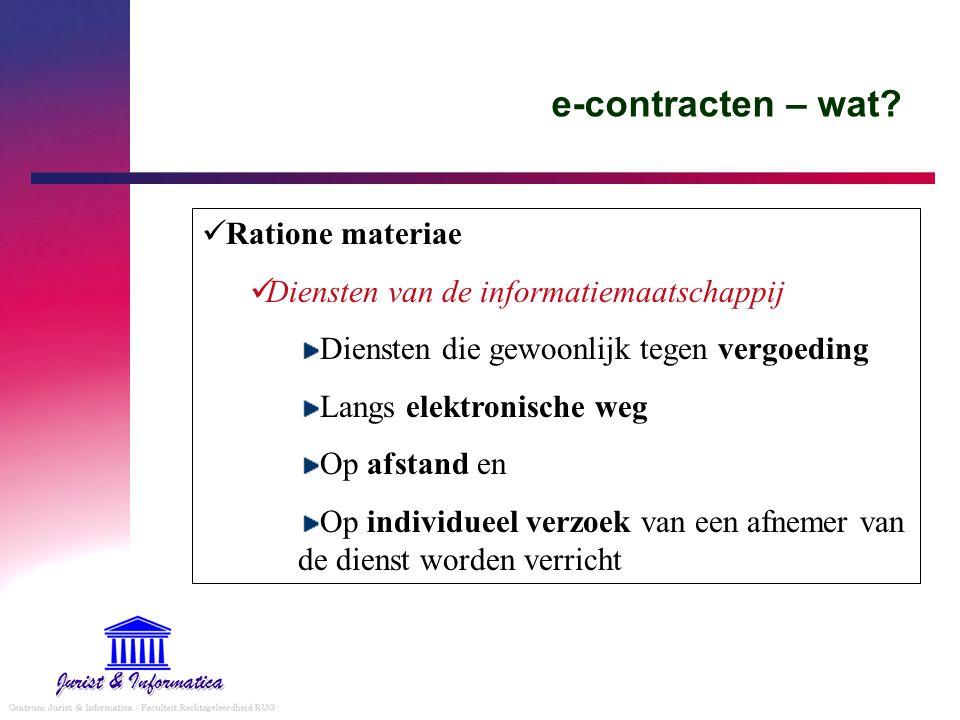 e-contracten – wat? Ratione materiae Diensten van de informatiemaatschappij Diensten die gewoonlijk tegen vergoeding Langs elektronische weg Op afstan