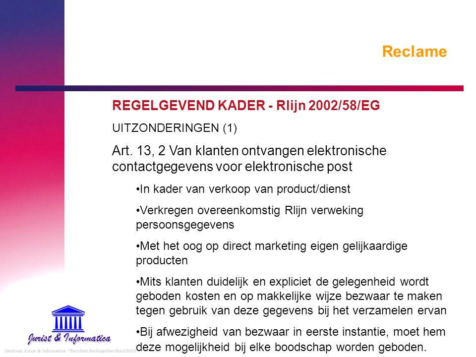 Reclame REGELGEVEND KADER - Rlijn 2002/58/EG UITZONDERINGEN (1) Art. 13, 2 Van klanten ontvangen elektronische contactgegevens voor elektronische post
