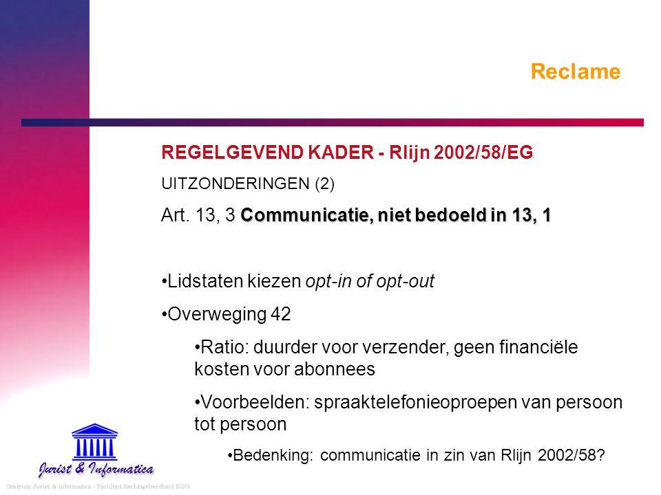 Reclame REGELGEVEND KADER - Rlijn 2002/58/EG UITZONDERINGEN (2) Communicatie, niet bedoeld in 13, 1 Art. 13, 3 Communicatie, niet bedoeld in 13, 1 Lid